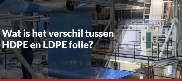 Wat is het verschil tussen HDPE en LDPE folie
